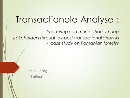 Transactionele Analyse : Improving communication among stakeholders through ex-post transactional analysis - case study on Romanian forestry.
