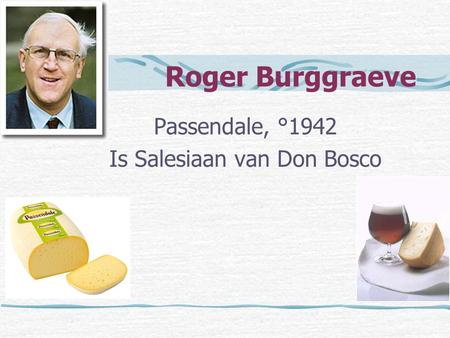Roger Burggraeve Passendale, °1942 Is Salesiaan van Don Bosco.