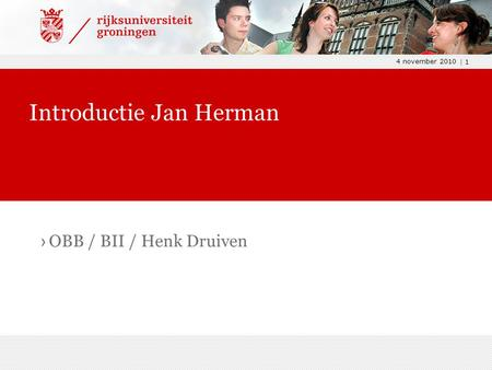 4 november 2010 | 1 › OBB / BII / Henk Druiven Introductie Jan Herman.