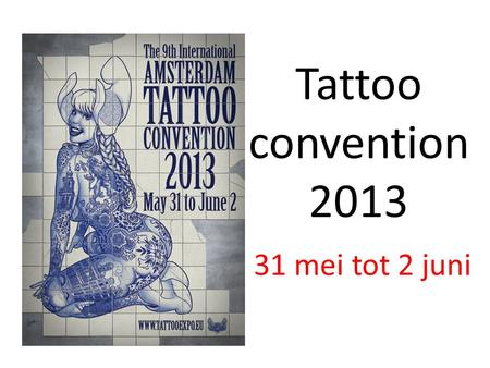 Tattoo convention 2013 31 mei tot 2 juni. Te Amsterdam.