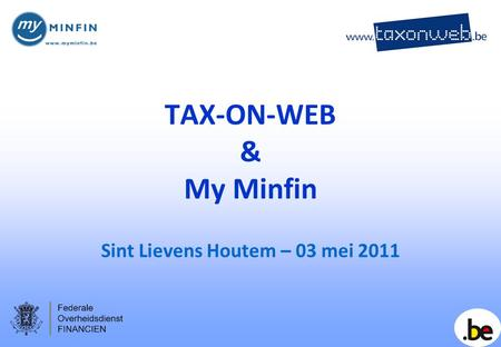 TAX-ON-WEB & My Minfin Sint Lievens Houtem – 03 mei 2011.