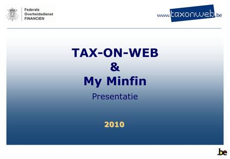 TAX-ON-WEB & My Minfin Presentatie 2010.