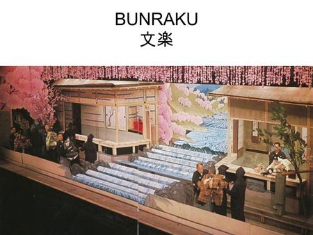 BUNRAKU 文楽. Bunraku is een traditionele kunst in Japan De traditionele podiumkunsten Bugaku Nōgaku Bunraku Kabuki.