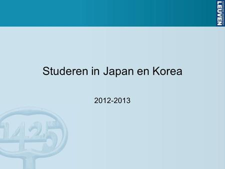 Studeren in Japan en Korea 2012-2013. Korea  BA & MA ♀ & ♂ Kans op beurs (ASEM- DUO) Seoul National University.