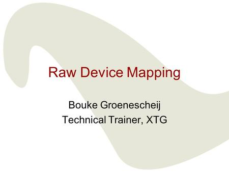 Raw Device Mapping Bouke Groenescheij Technical Trainer, XTG.