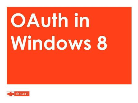 OAuth in Windows 8. Windows Store Apps koppelen aan o.a. Facebook en LinkedIn Michiel van Otegem Senior Software Architect, Microsoft Business Line SDN.