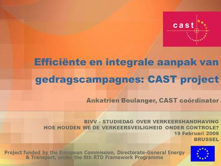 Efficiënte en integrale aanpak van gedragscampagnes: CAST project Project funded by the European Commission, Directorate-General Energy & Transport, under.