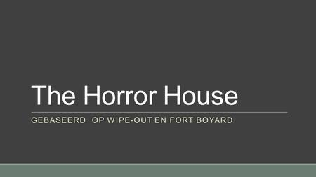 The Horror House GEBASEERD OP WIPE-OUT EN FORT BOYARD.