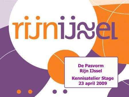De Pasvorm Rijn IJssel Kennisatelier Stage 23 april 2009.