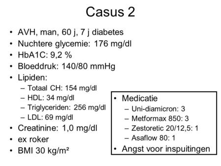 Casus 2 AVH, man, 60 j, 7 j diabetes Nuchtere glycemie: 176 mg/dl