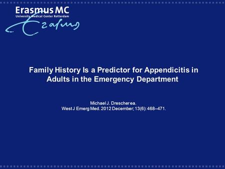 Family History Is a Predictor for Appendicitis in Adults in the Emergency Department Michael J. Drescher ea. West J Emerg Med. 2012 December; 13(6): 468–471.