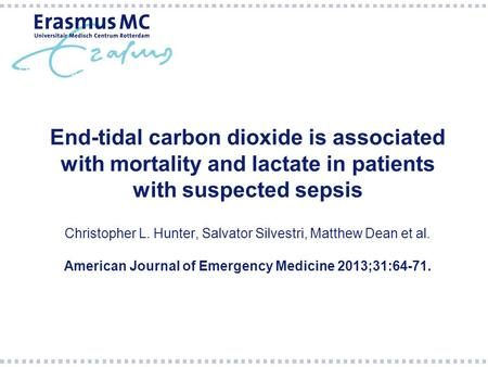End-tidal carbon dioxide is associated with mortality and lactate in patients with suspected sepsis Christopher L. Hunter, Salvator Silvestri, Matthew.