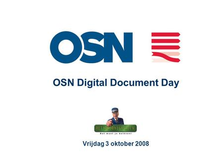 OSN Digital Document Day Vrijdag 3 oktober 2008. OSN Digital Document Day 2008 Welkom Even voorstellen Strategie OSN Doel en verwachting Programma Tot.
