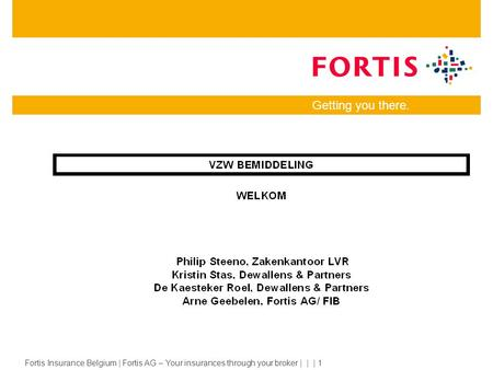 Fortis Insurance Belgium | Fortis AG – Your insurances through your broker | | | 1 Getting you there.