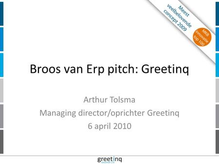 | 12 Broos van Erp pitch: Greetinq Arthur Tolsma Managing director/oprichter Greetinq 6 april 2010.