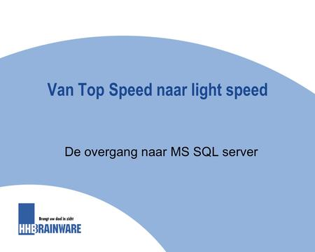 Van Top Speed naar light speed De overgang naar MS SQL server.