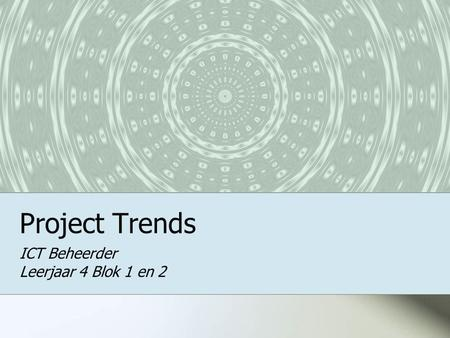 Project Trends ICT Beheerder Leerjaar 4 Blok 1 en 2.
