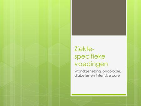 Ziekte- specifieke voedingen Wondgenezing, oncologie, diabetes en intensive care.