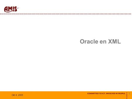 1 Okt 4, 2005 Oracle en XML. 2 Okt 4, 2005 xml in database Datatype XMLTYPE  hét xml datatype in de database CLOB, varchar2... Opslag XMLType (Object)tabel.