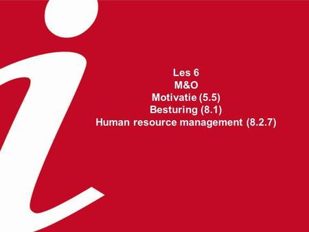 Les 6 M&O Motivatie (5.5) Besturing (8.1) Human resource management (8.2.7)