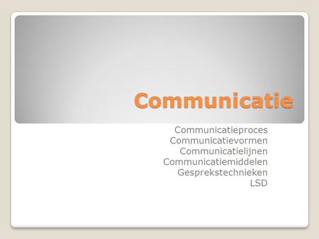 Communicatie Communicatieproces Communicatievormen Communicatielijnen