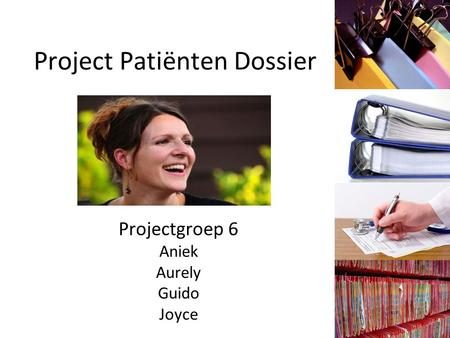 Project Patiënten Dossier Projectgroep 6 Aniek Aurely Guido Joyce.