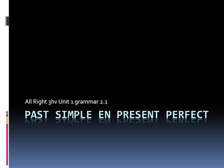 past simple en present perfect
