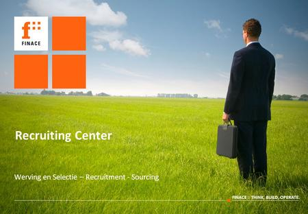 FINACE :: THINK, BUILD, OPERATE. Recruiting Center Werving en Selectie – Recruitment - Sourcing.