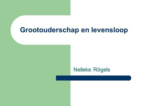"Grootouderschap en levensloop Nelleke Rögels. If I had known grandchildren were so much fun, I would have had them first."" "" If I had known grandchildren."