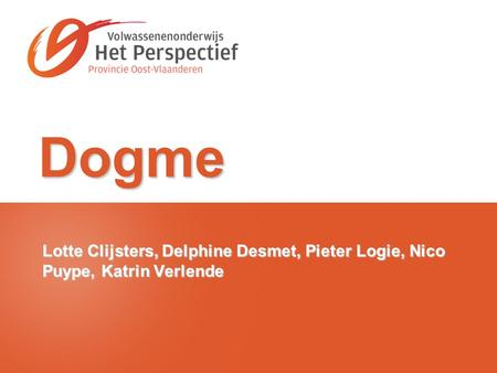 Dogme Lotte Clijsters, Delphine Desmet, Pieter Logie, Nico Puype, Katrin Verlende.