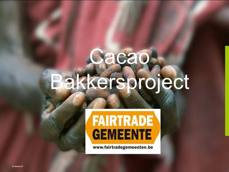 Cacao Bakkersproject © Fairtrade 010. Agenda 1. Fair Trade 2. Fairtradechocolade en de cacao industrie 3. Het bakkersproject: Werken met Fairtrade ingrediënten.