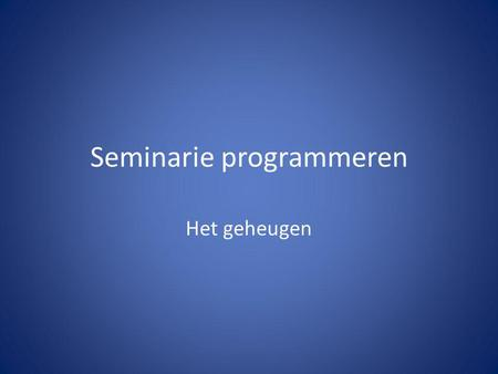 Seminarie programmeren Het geheugen. Menu Memory 1.About 2.Mem Mgmt/del 3.Clear entries 4.clrAllLists 5.Archive 6.Unarchive 7.Reset 8.group →Sec mem.