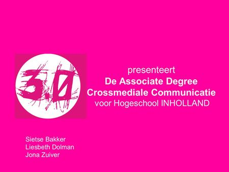 Presenteert De Associate Degree Crossmediale Communicatie voor Hogeschool INHOLLAND Sietse Bakker Liesbeth Dolman Jona Zuiver.