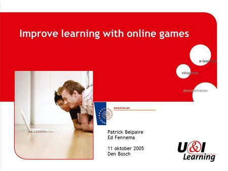 Improve learning with online games Patrick Belpaire Ed Fennema 11 oktober 2005 Den Bosch.