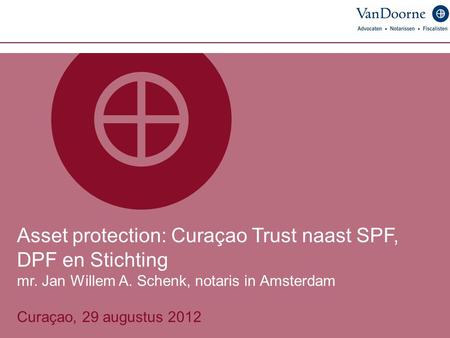 Asset protection: Curaçao Trust naast SPF, DPF en Stichting mr. Jan Willem A. Schenk, notaris in Amsterdam Curaçao, 29 augustus 2012.