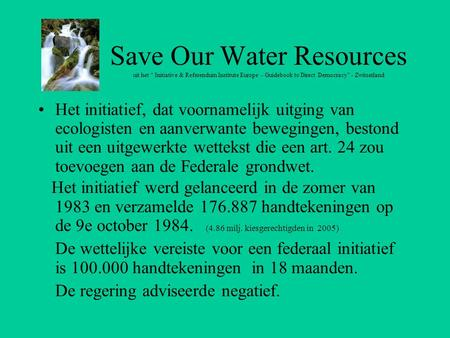 "Save Our Water Resources uit het "" Initiative & Referendum Institute Europe - Guidebook to Direct Democracy"" - Zwitserland Het initiatief, dat voornamelijk."