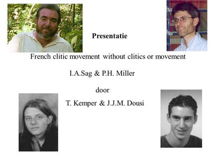 French clitic movement without clitics or movement I.A.Sag & P.H. Miller Presentatie door T. Kemper & J.J.M. Dousi.