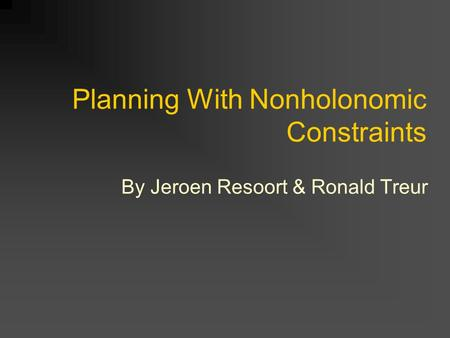 Planning With Nonholonomic Constraints By Jeroen Resoort & Ronald Treur.