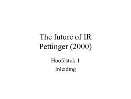 The future of IR Pettinger (2000) Hoofdstuk 1 Inleiding.