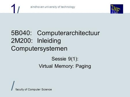1/1/ / faculty of Computer Science eindhoven university of technology 5B040:Computerarchitectuur 2M200:Inleiding Computersystemen Sessie 9(1): Virtual.