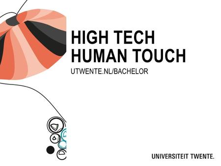 High tech human touch Utwente.nl/bachelor