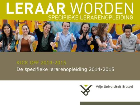 KICK OFF 2014-2015 De specifieke lerarenopleiding 2014-2015.