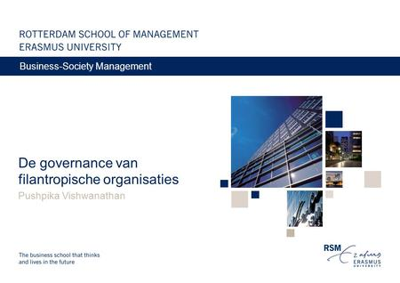 De governance van filantropische organisaties Pushpika Vishwanathan Business-Society Management.
