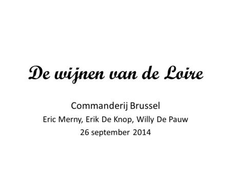 De wijnen van de Loire Commanderij Brussel Eric Merny, Erik De Knop, Willy De Pauw 26 september 2014.
