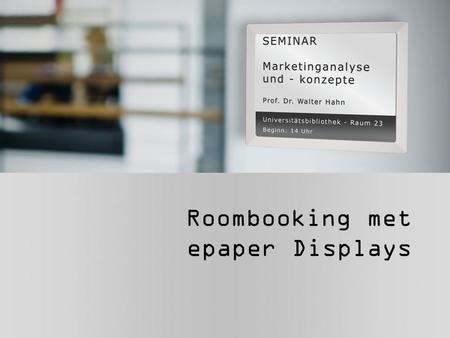 Roombooking met epaper Displays. Doorsign epaper Benodigde componenten: Bouncer Bounce Software Onbeperkt aantal doorsigns Roombooking software Gateway.