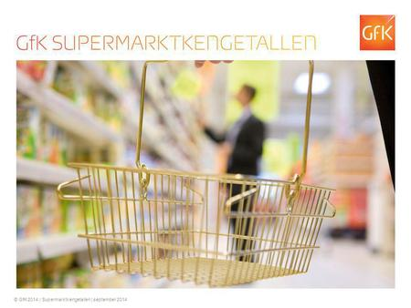1 © GfK 2014 | Supermarktkengetallen | september 2014.