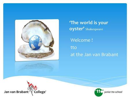 'The world is your oyster' Shakespeare Welcome ! tto at the Jan van Brabant.