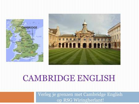 CAMBRIDGE ENGLISH Verleg je grenzen met Cambridge English op RSG Wiringherlant!