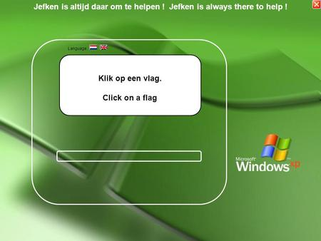 Klik op een vlag. Click on a flag Language: Jefken is altijd daar om te helpen ! Jefken is always there to help !