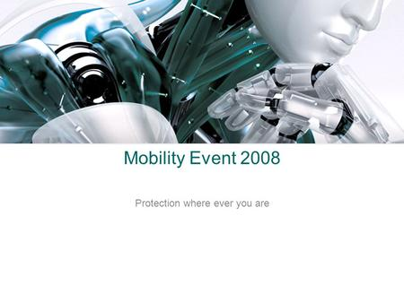 Mobility Event 2008 Protection where ever you are.